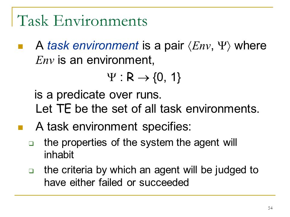 Task Environments A task environment is a pair Env,  where Env is an environment,  : R  {0, 1}