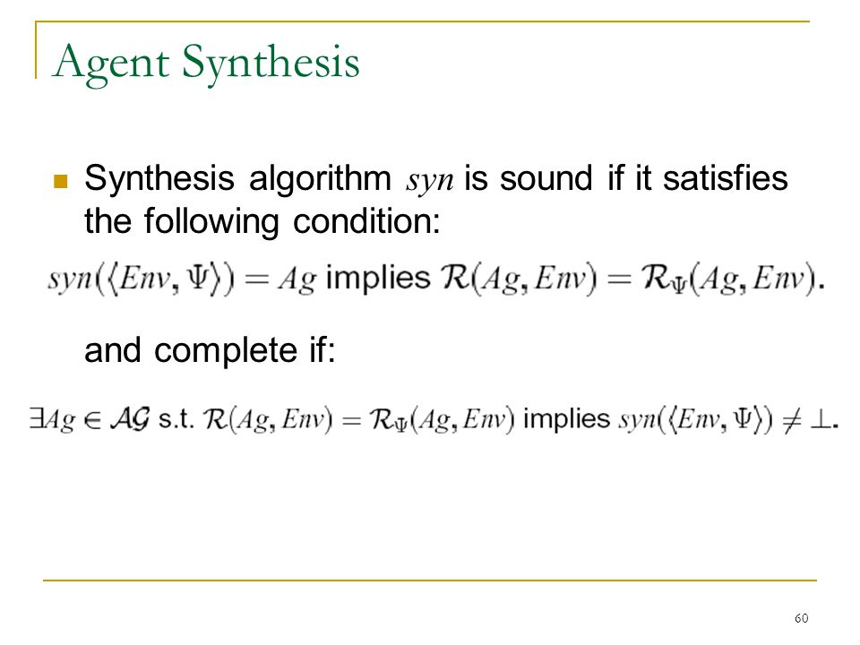 Agent Synthesis Synthesis algorithm syn is sound if it satisfies the following condition: and complete if: