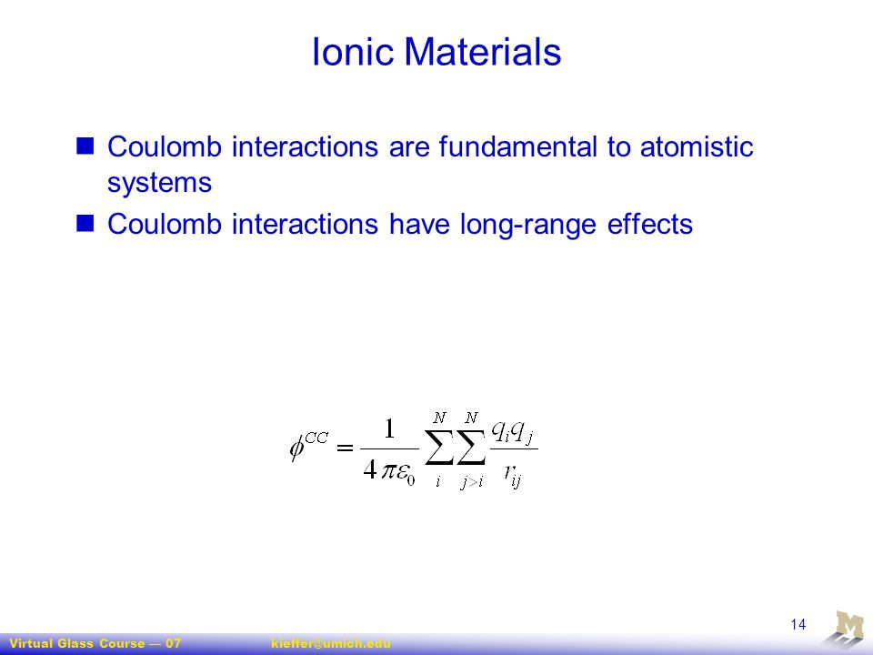 Ionic Materials Coulomb interactions are fundamental to atomistic systems.