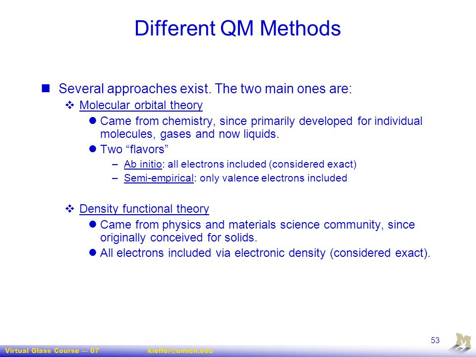 Different QM Methods Several approaches exist. The two main ones are: