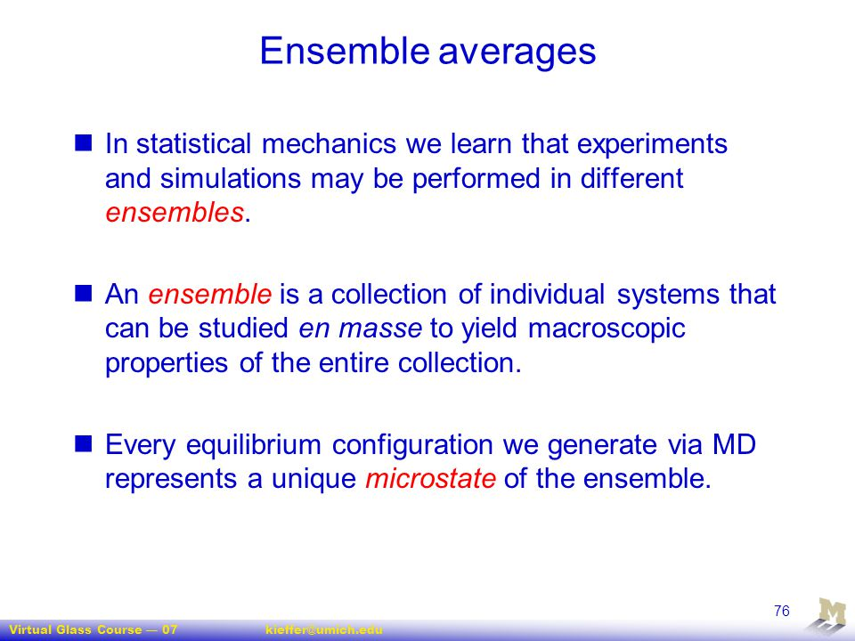 Ensemble averages In statistical mechanics we learn that experiments and simulations may be performed in different ensembles.