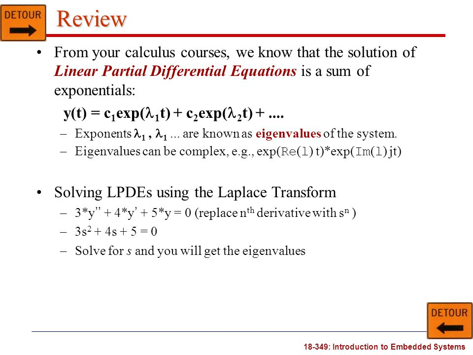 Review From your calculus courses, we know that the solution of Linear Partial Differential Equations is a sum of exponentials: