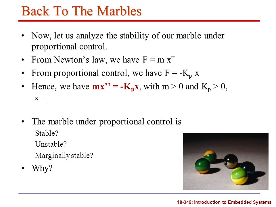 Back To The Marbles Now, let us analyze the stability of our marble under proportional control. From Newton's law, we have F = m x''