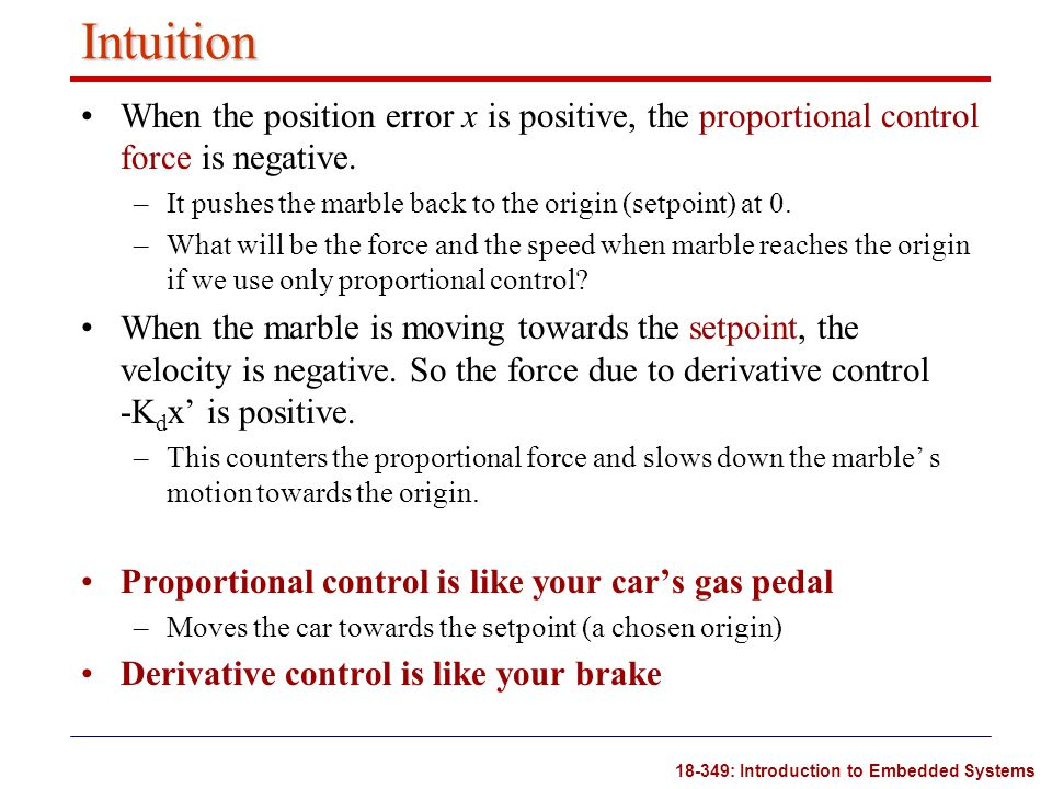 Intuition When the position error x is positive, the proportional control force is negative.