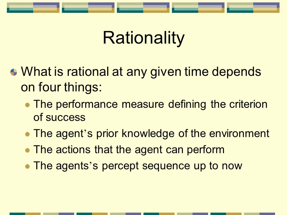 Rationality What is rational at any given time depends on four things: