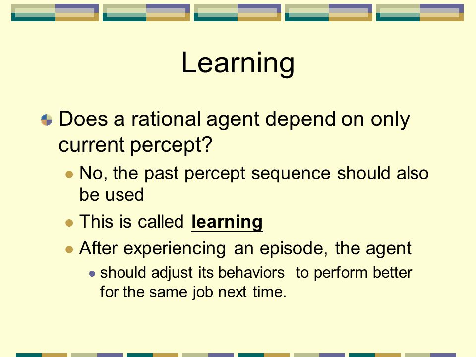 Learning Does a rational agent depend on only current percept