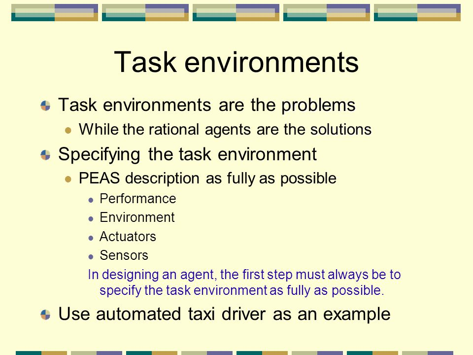 Task environments Task environments are the problems