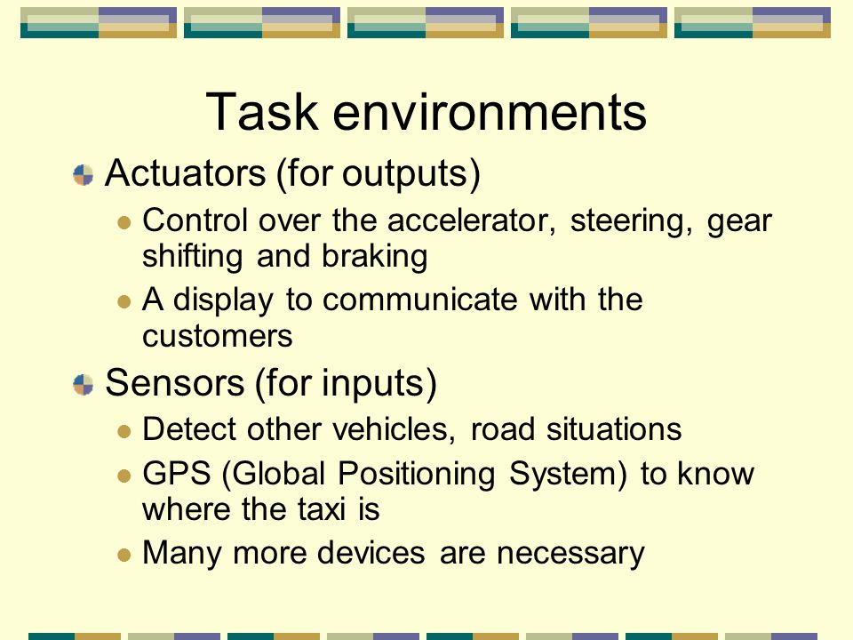 Task environments Actuators (for outputs) Sensors (for inputs)