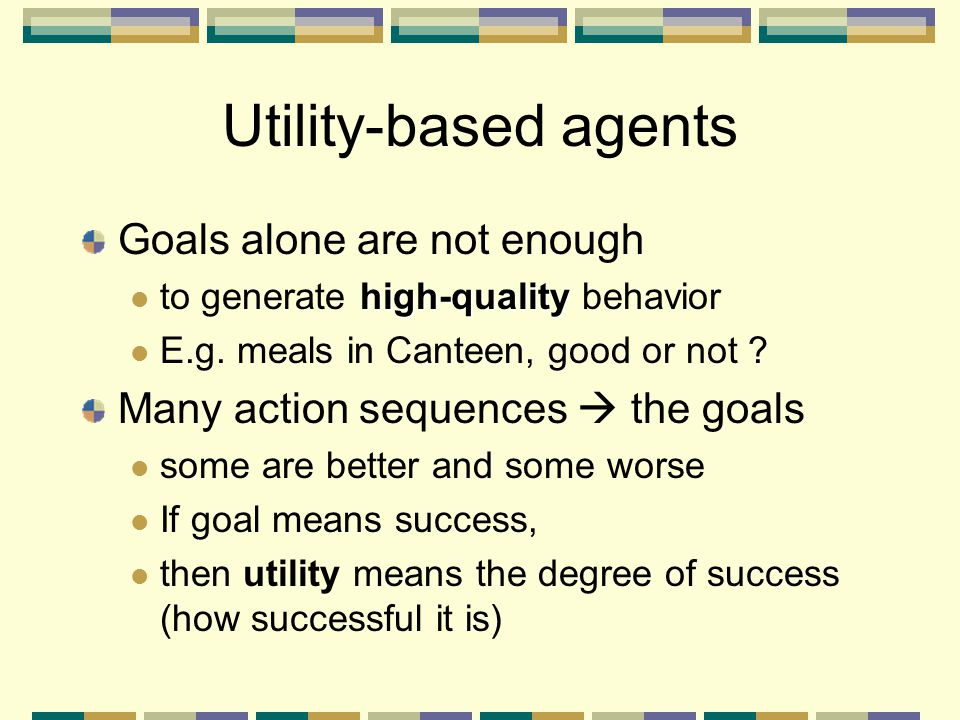 Utility-based agents Goals alone are not enough