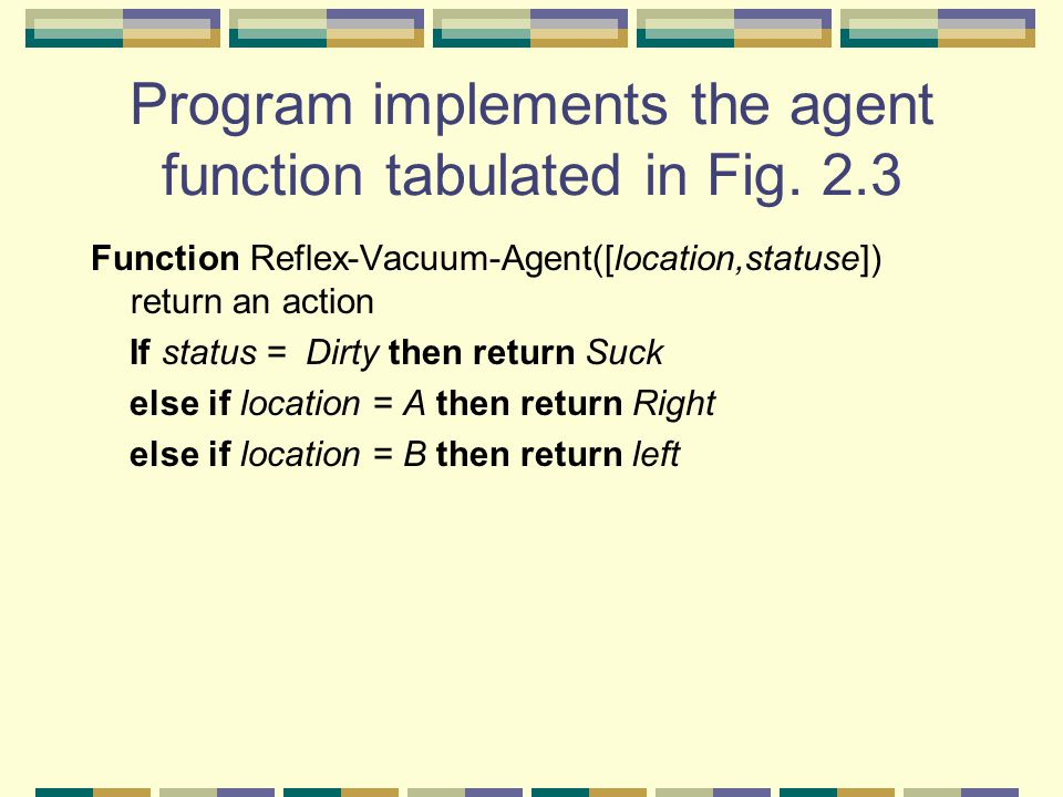 Program implements the agent function tabulated in Fig. 2.3