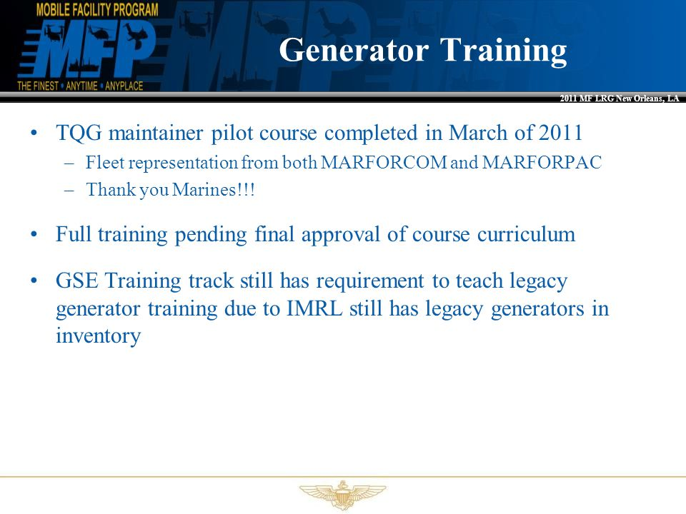 Generator Training TQG maintainer pilot course completed in March of 2011. Fleet representation from both MARFORCOM and MARFORPAC.
