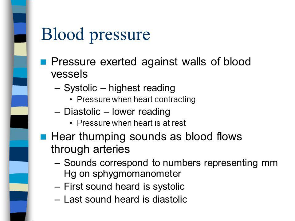 Blood pressure Pressure exerted against walls of blood vessels