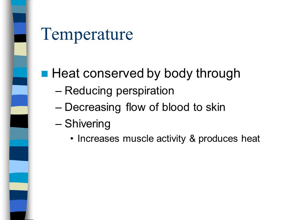 Temperature Heat conserved by body through Reducing perspiration