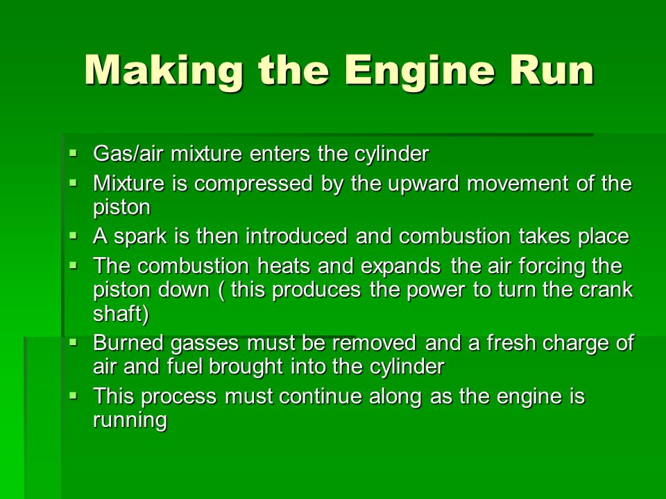 Making the Engine Run Gas/air mixture enters the cylinder
