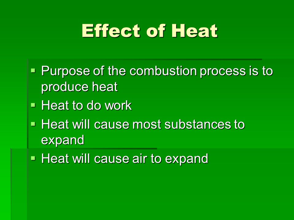 Effect of Heat Purpose of the combustion process is to produce heat
