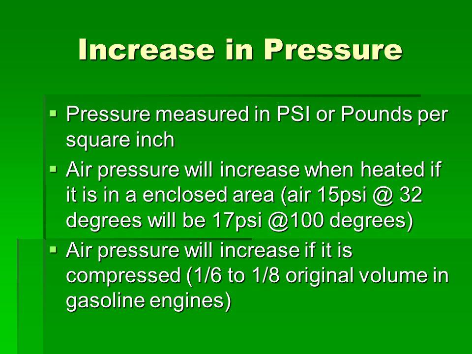 Increase in Pressure Pressure measured in PSI or Pounds per square inch.