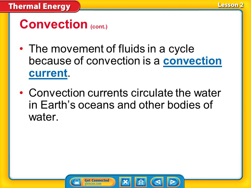 Convection (cont.) The movement of fluids in a cycle because of convection is a convection current.