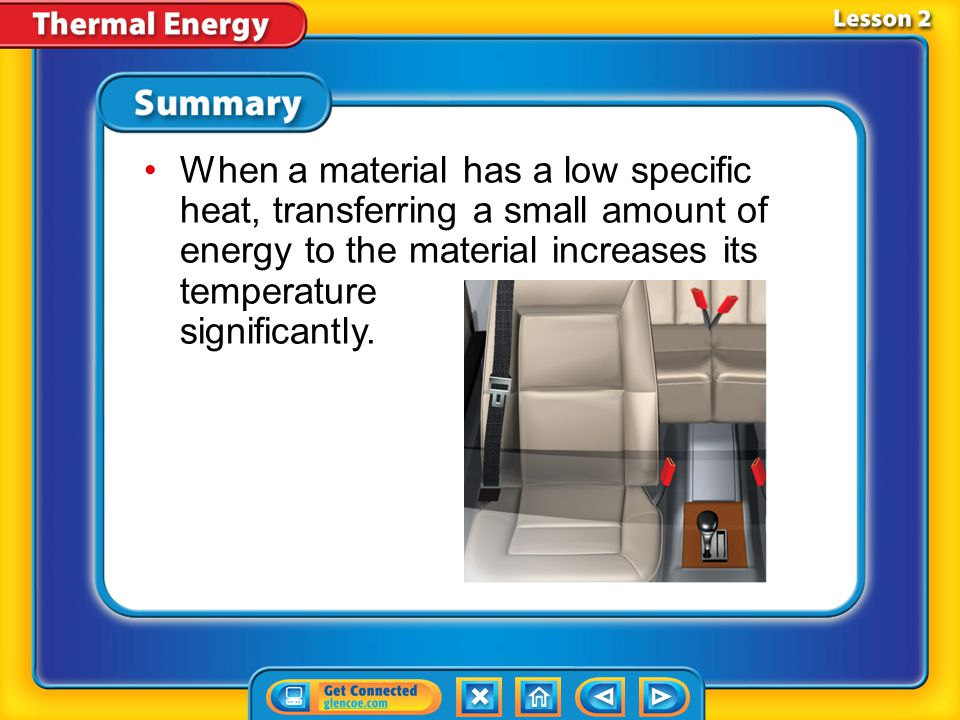 When a material has a low specific heat, transferring a small amount of energy to the material increases its temperature significantly.