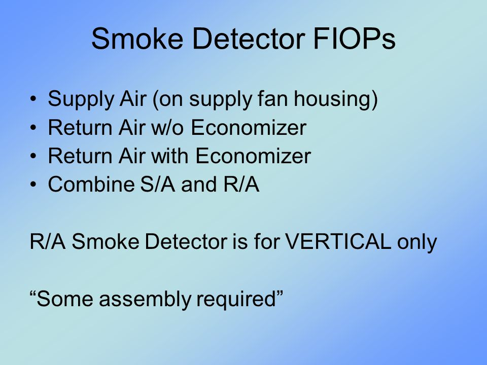 Smoke Detector FIOPs Supply Air (on supply fan housing)
