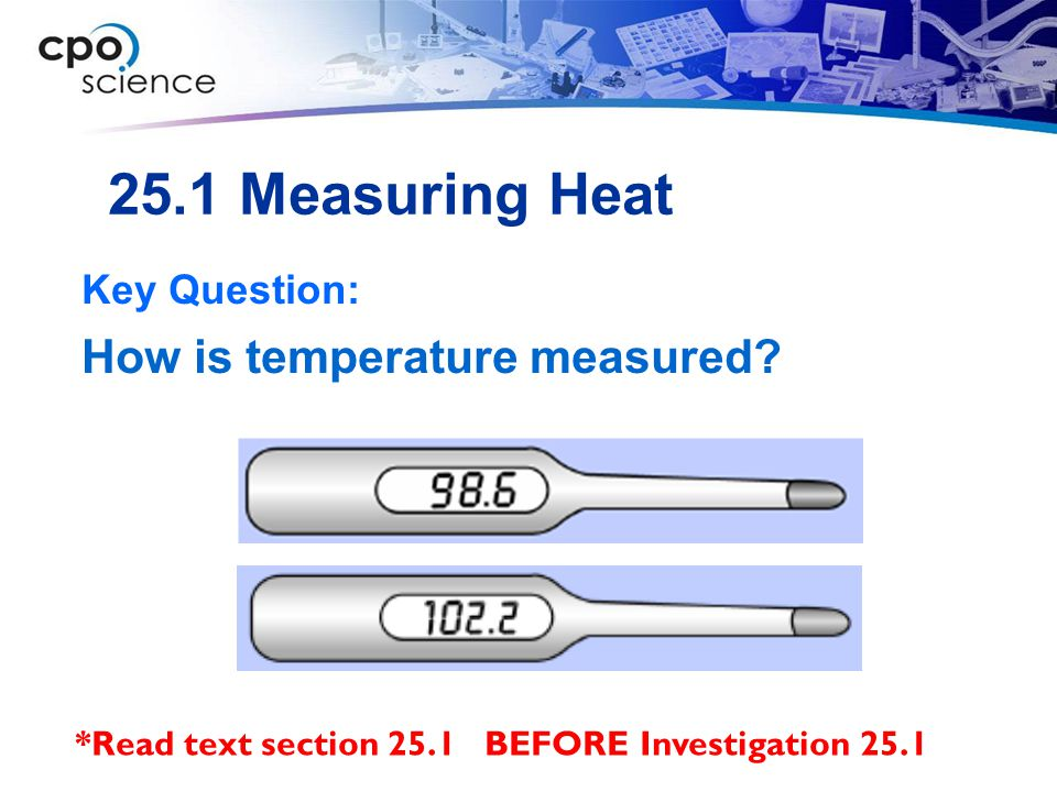 25.1 Measuring Heat How is temperature measured Key Question: