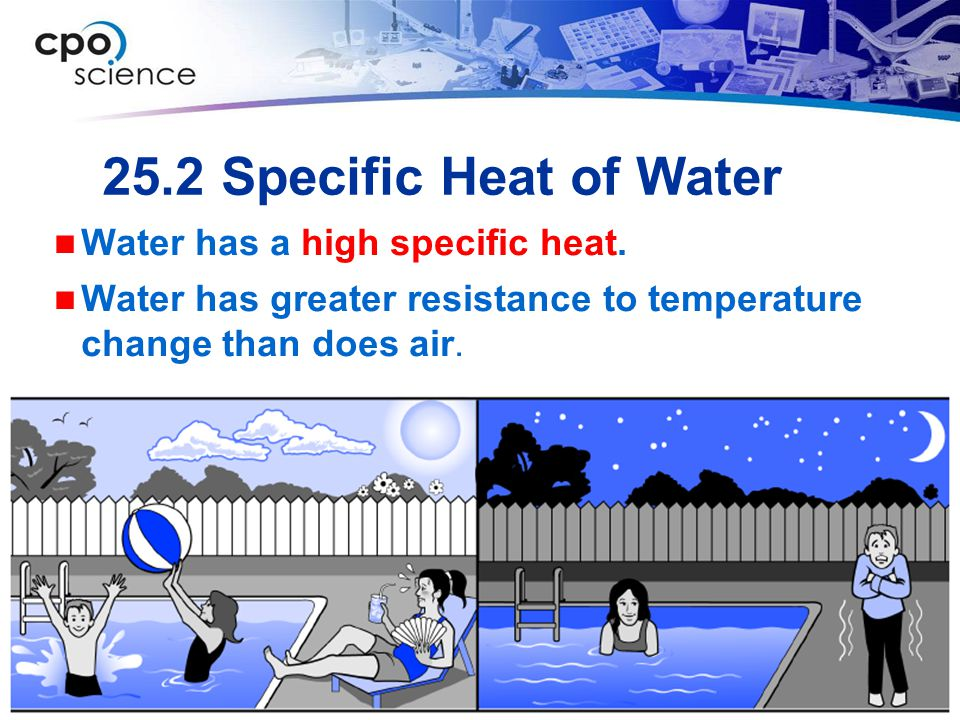 25.2 Specific Heat of Water Water has a high specific heat.