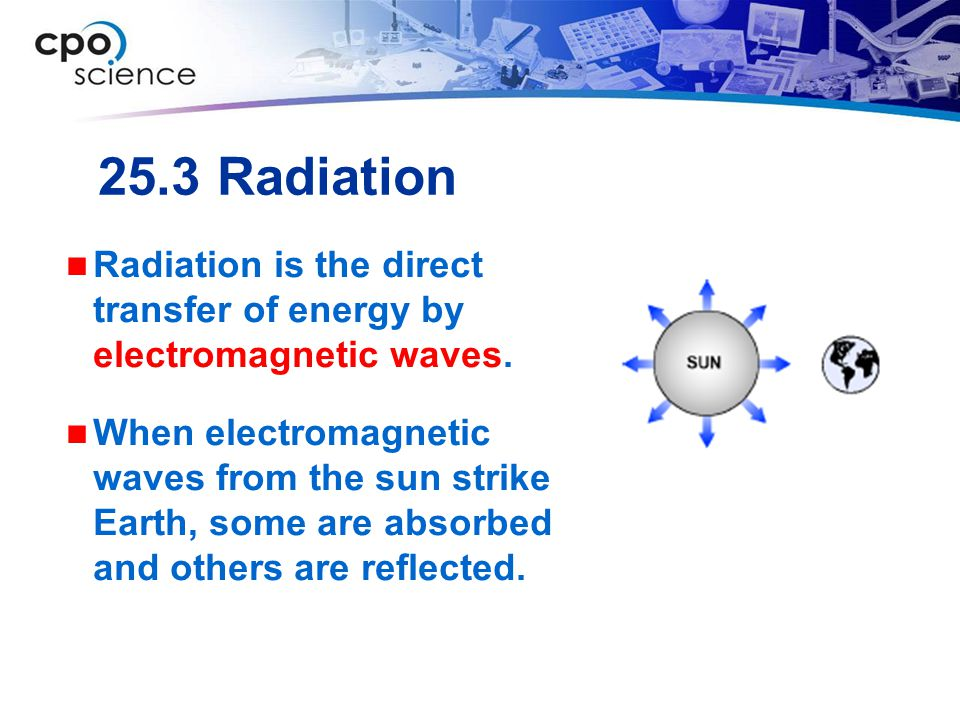 25.3 Radiation Radiation is the direct transfer of energy by electromagnetic waves.