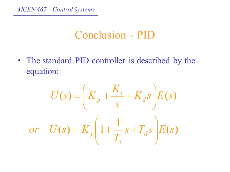 Conclusion - PID The standard PID controller is described by the equation: