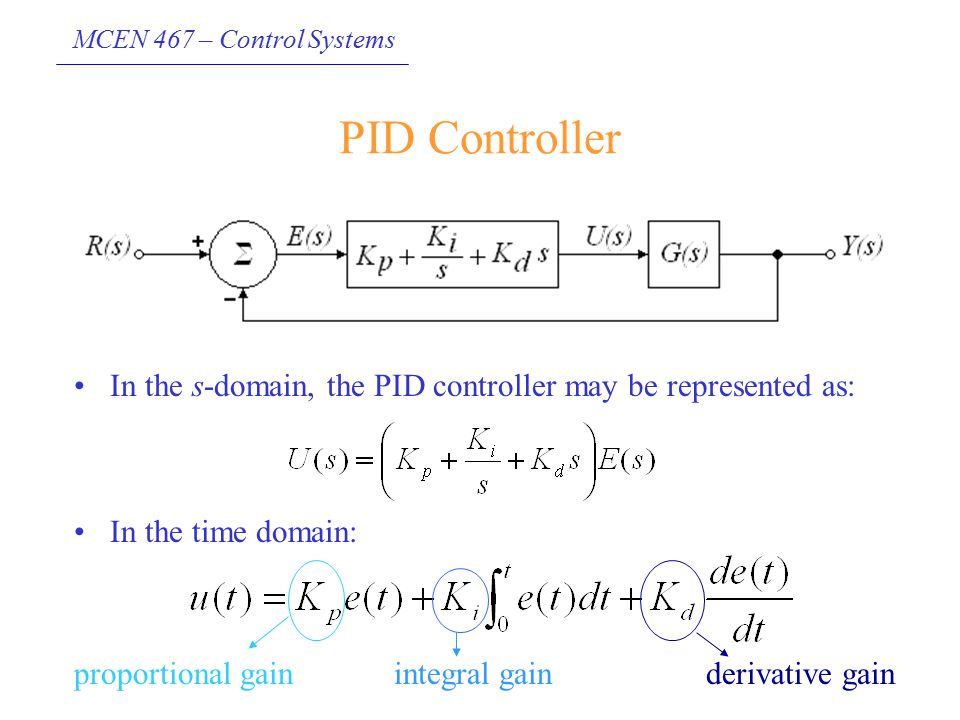 PID Controller In the s-domain, the PID controller may be represented as: In the time domain: proportional gain.