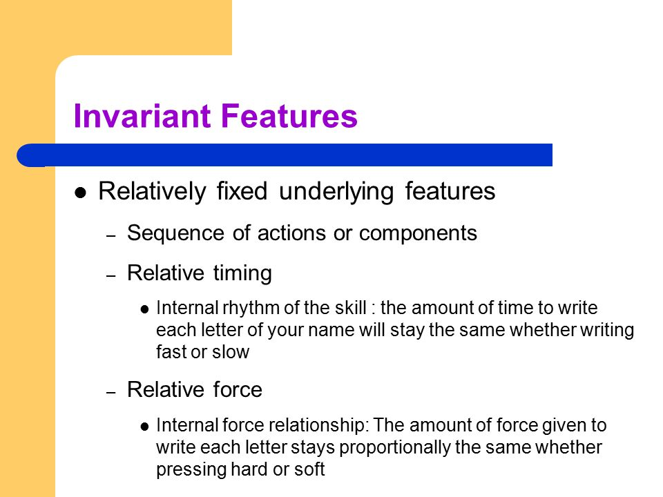 Invariant Features Relatively fixed underlying features