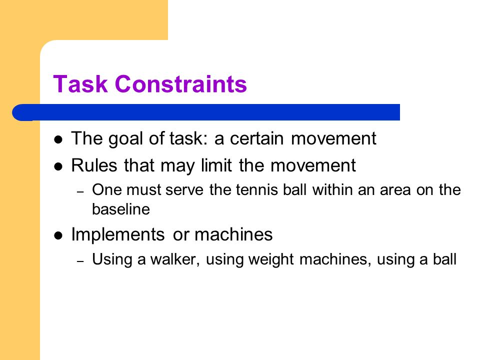 Task Constraints The goal of task: a certain movement
