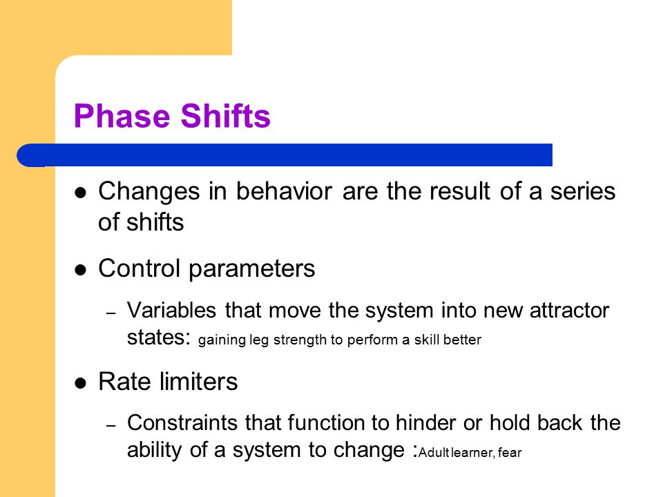 Phase Shifts Changes in behavior are the result of a series of shifts