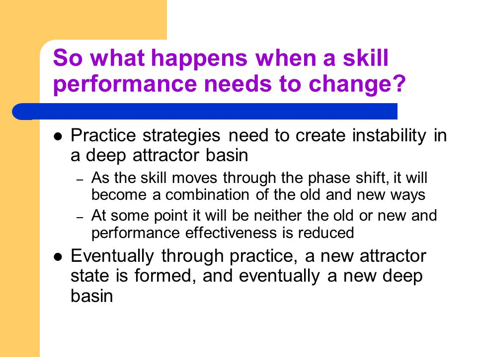 So what happens when a skill performance needs to change