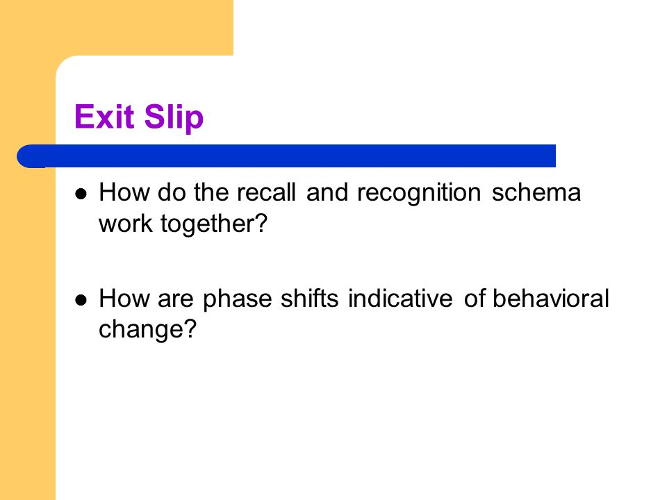 Exit Slip How do the recall and recognition schema work together
