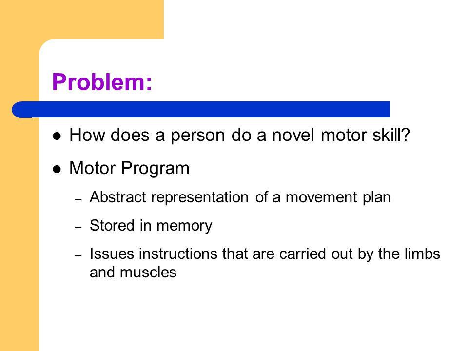 Problem: How does a person do a novel motor skill Motor Program