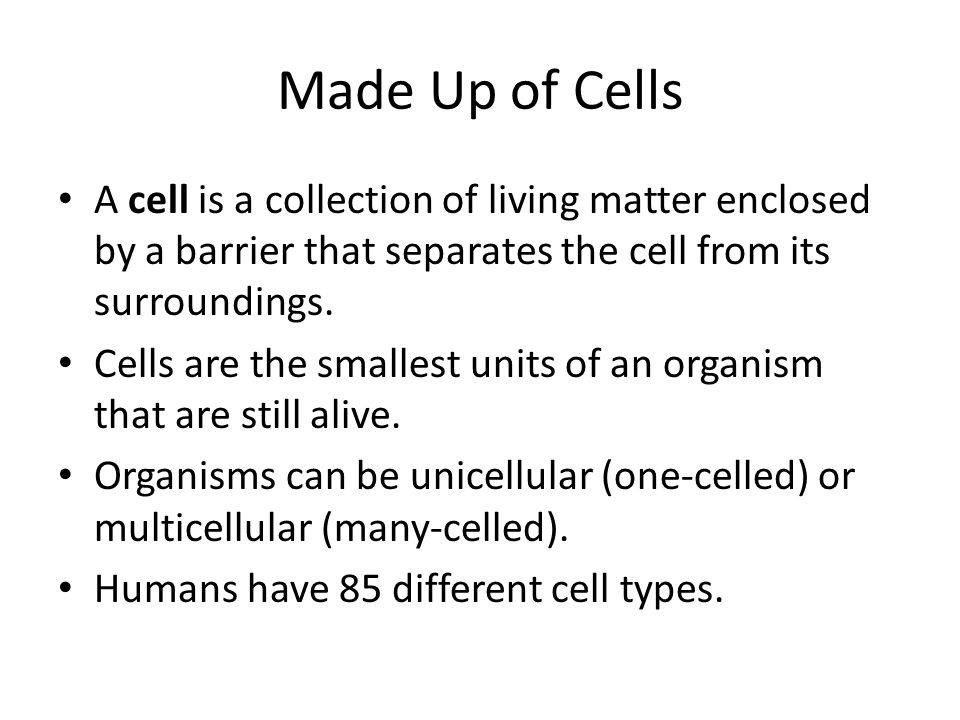 Made Up of Cells A cell is a collection of living matter enclosed by a barrier that separates the cell from its surroundings.