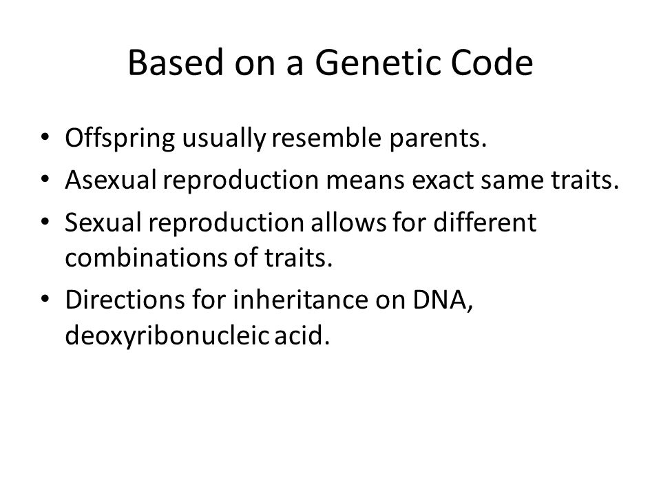 Based on a Genetic Code Offspring usually resemble parents.