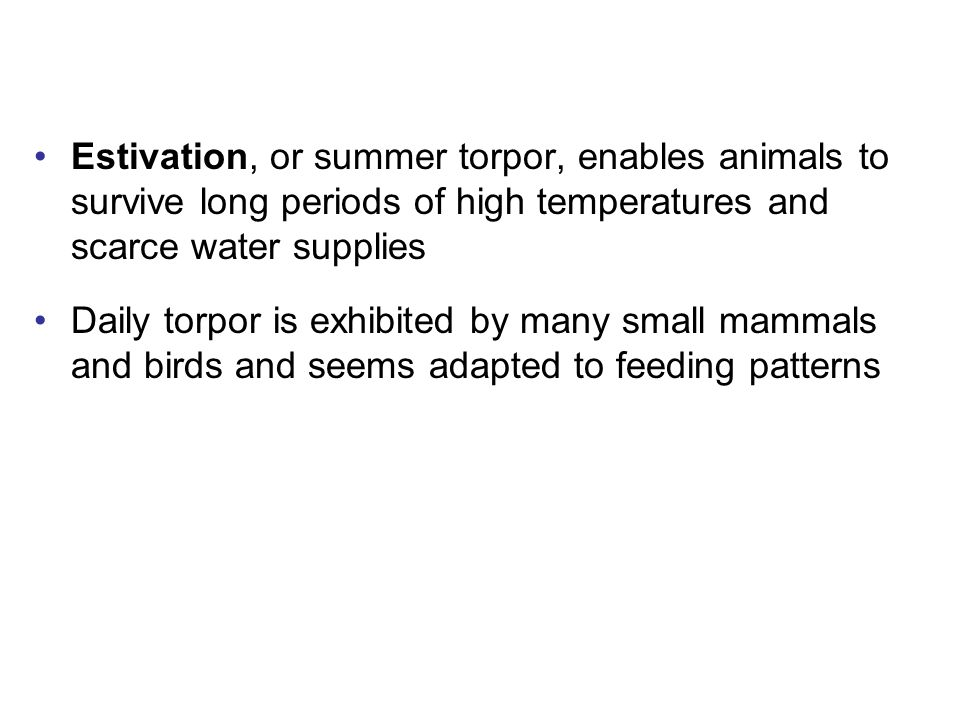 Estivation, or summer torpor, enables animals to survive long periods of high temperatures and scarce water supplies