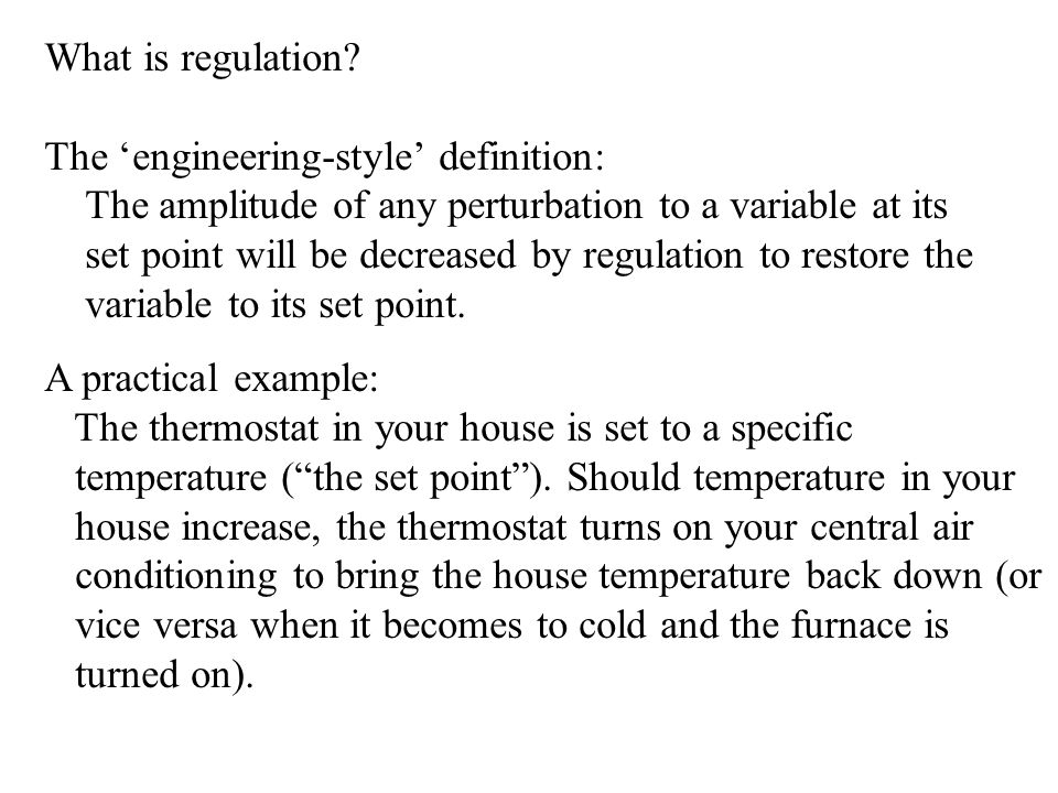 What is regulation The 'engineering-style' definition: The amplitude of any perturbation to a variable at its.