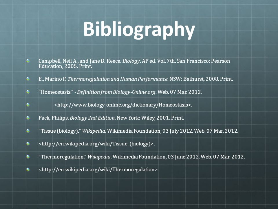 Bibliography Campbell, Neil A., and Jane B. Reece. Biology. AP ed. Vol. 7th. San Francisco: Pearson Education, 2005. Print.