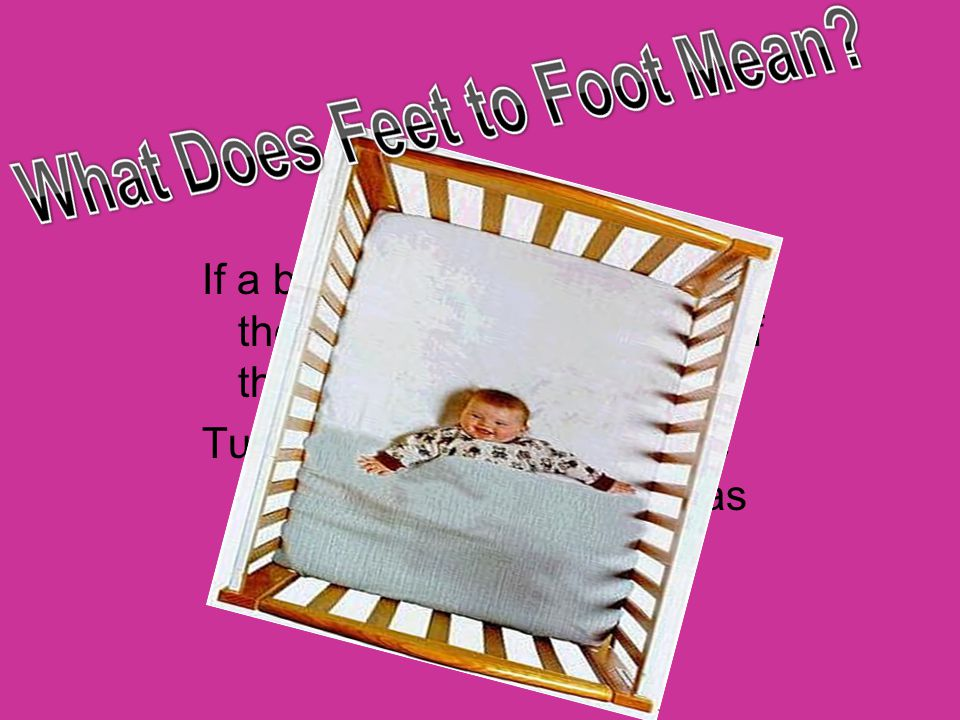 If a blanket is being used, put the baby's feet at the foot of the bed