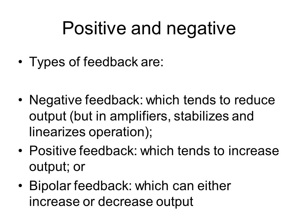 Positive and negative Types of feedback are: