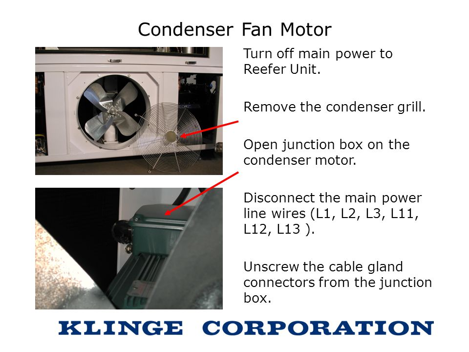 Condenser Fan Motor Turn off main power to Reefer Unit.