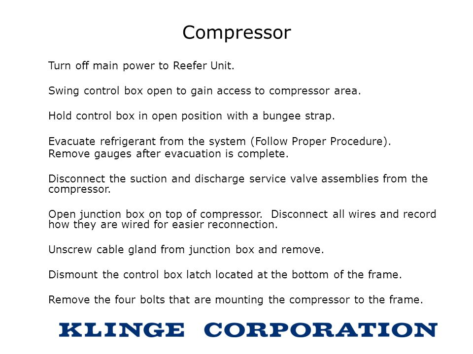 Compressor Turn off main power to Reefer Unit.