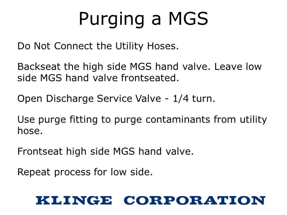 Purging a MGS Do Not Connect the Utility Hoses.