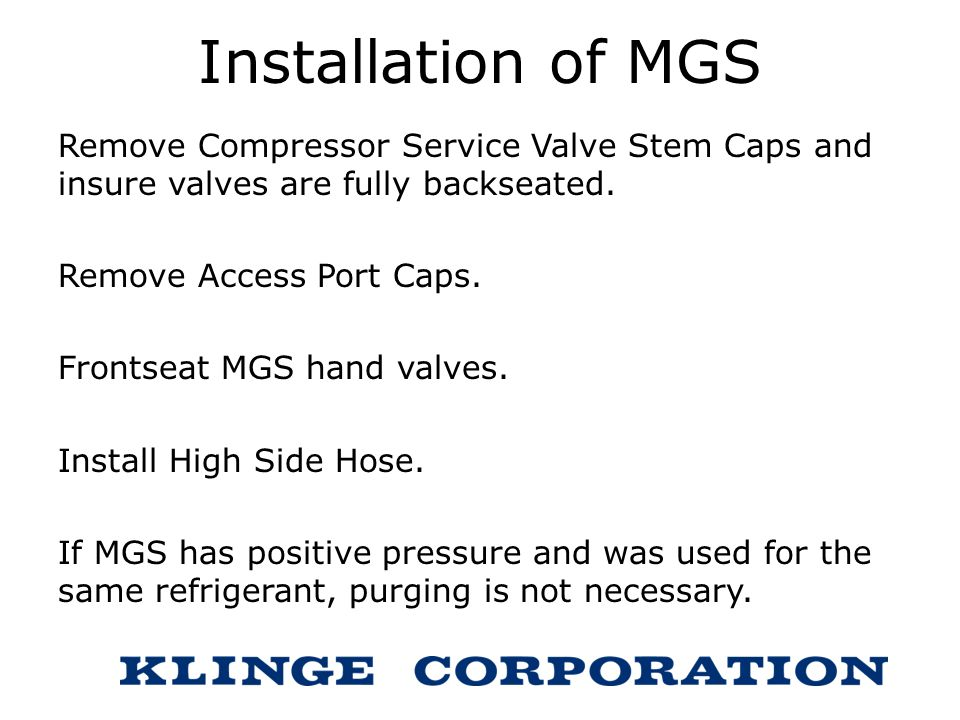 Installation of MGS Remove Compressor Service Valve Stem Caps and insure valves are fully backseated.