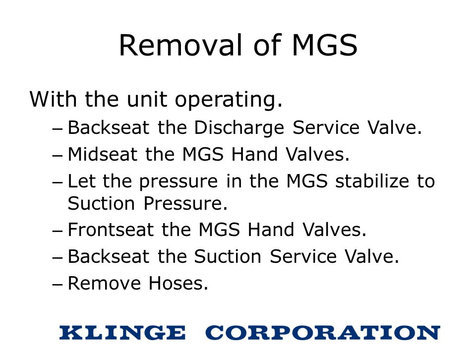 Removal of MGS With the unit operating.