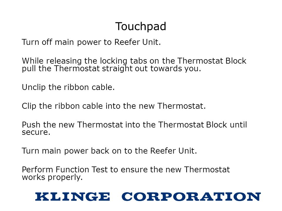 Touchpad Turn off main power to Reefer Unit.