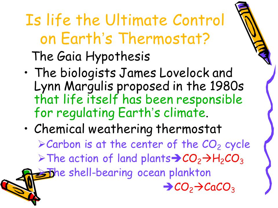 Is life the Ultimate Control on Earth's Thermostat