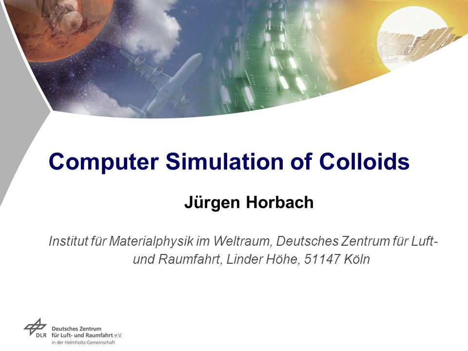 Computer Simulation of Colloids Jürgen Horbach Institut für Materialphysik im Weltraum, Deutsches Zentrum für Luft- und Raumfahrt, Linder Höhe, 51147 Köln