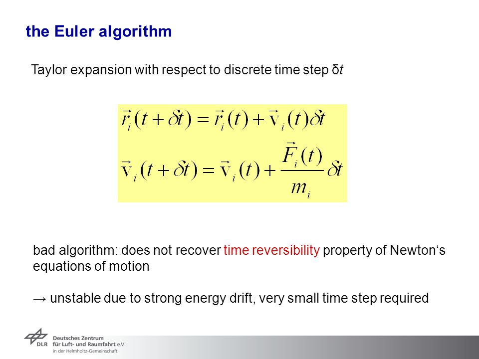 the Euler algorithm Taylor expansion with respect to discrete time step δt. bad algorithm: does not recover time reversibility property of Newton's.